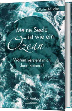 Meine Seele ist wie ein Ozean - Warum versteht mich denn keiner?!
