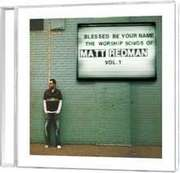 CD: Blessed Be Your Name: The Worship Songs Of Matt Redman, Vol. 1